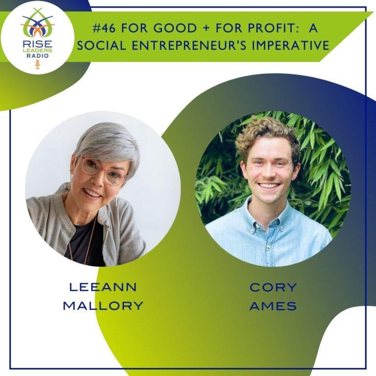#46:  For Good + For Profit:  A Social Entrepreneur's Imperative